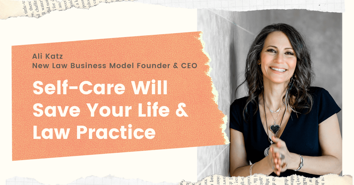 Ali Katz, New Law Business Model Founder. Headline: Self Care will Save Your Life and Law Practice
