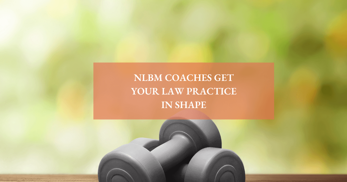 """Two barbells in front of blurred nature background with copy over image that reads """"NLBM Coaches Get Your Law Practice in Shape"""""""